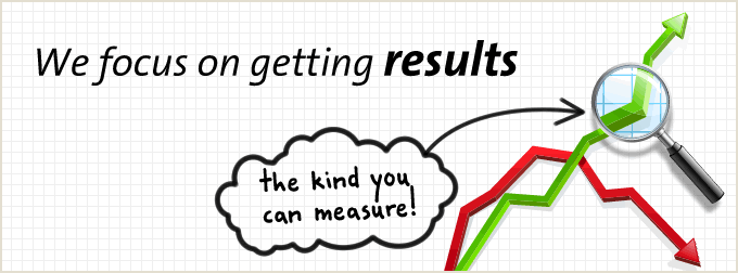 We focus on getting results, the kind you can measure